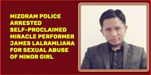 Mizoram police arrested self-proclaimed miracle performer james lalramliana for sexual abuse of minor girl