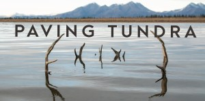 Paving Tundra Film Screening & Ambler road info session