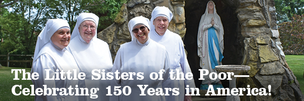 The Little Sister of the Poor—Celebrating 150 Years in America!