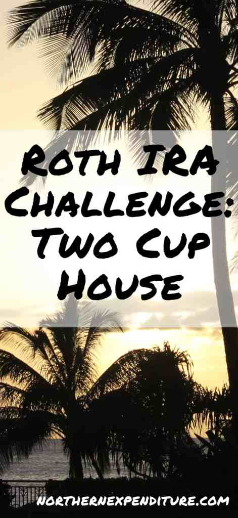 Roth IRA Two Cup House