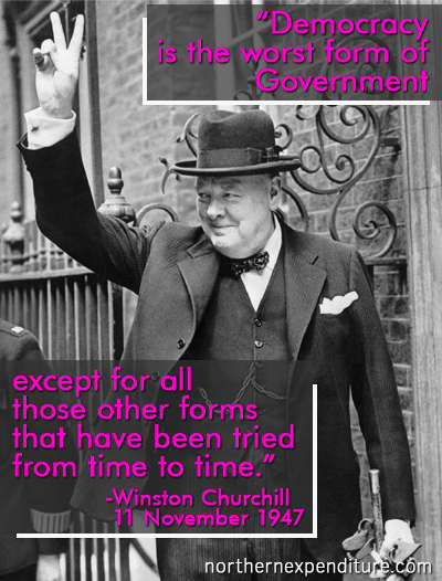 Democracy is the worst form of government except for all those other forms that have been tried from time to time.