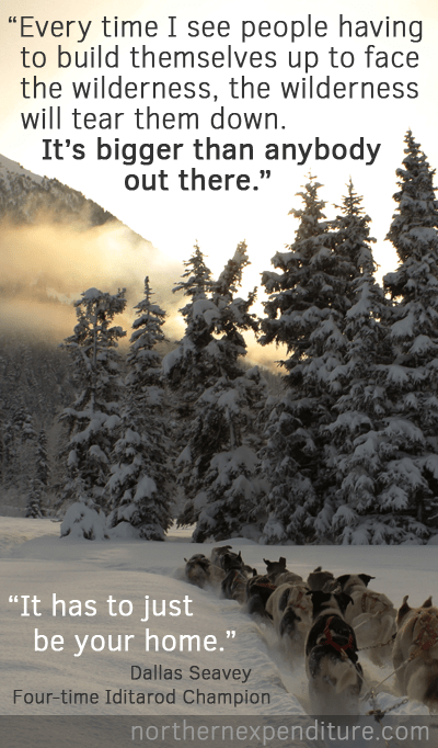 The wilderness will tear them down. It's bigger than anybody out there. It has to just be your home.