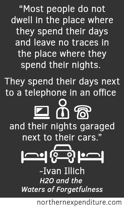 Most people do not dwell in the place where they spend their days and leave no traces in the place where they spend their nights.