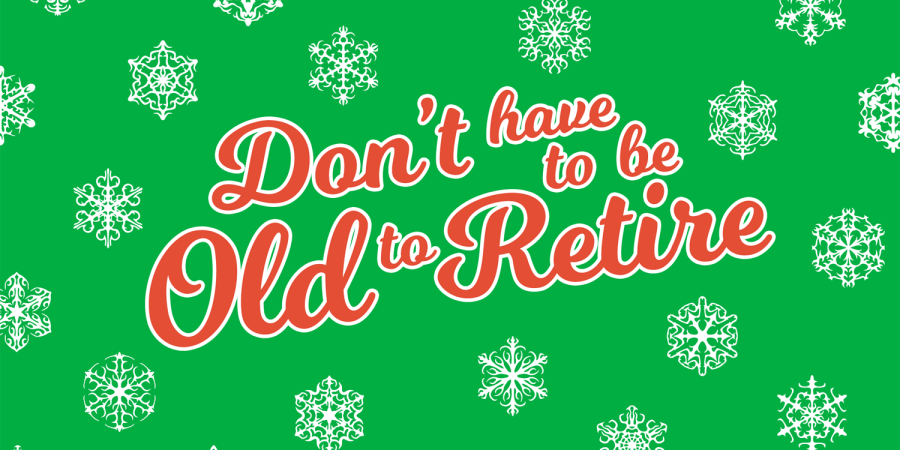 Baby It's Cold Outside: Don't Have to Be Old to Retire