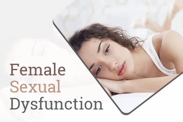 Dealing with Female sexual dysfunction: Causes, Symptoms
