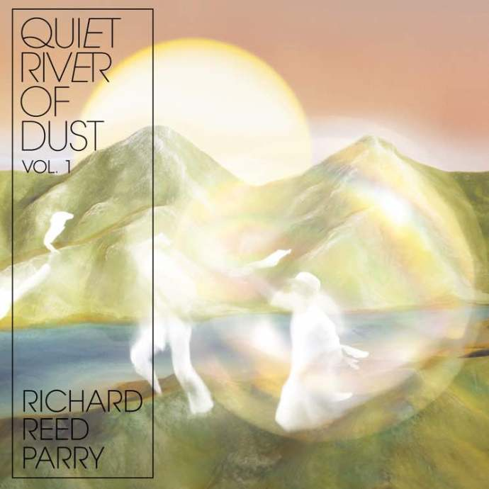 Richard Reed Parry Quiet River of Dust 1 Review For Northern Transmissions