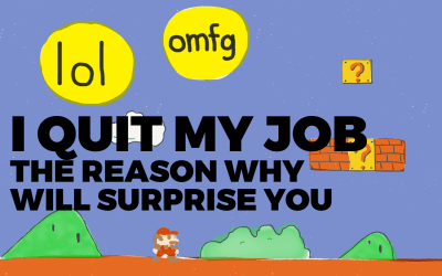 I Quit My Job. The Reason Why Will Surprise You.