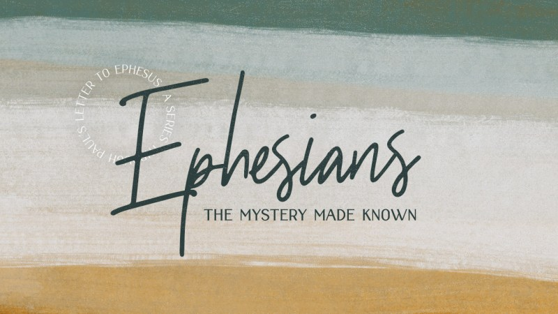 Ephesians | Part 1 : The Mystery Known