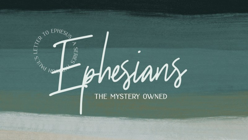 Ephesians | Part 2: The Mystery Owned