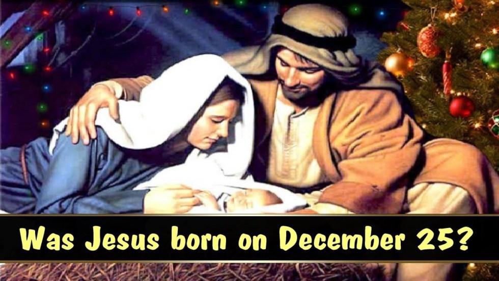 Was Jesus Christ Born on December 25