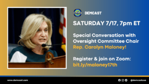 Hear Rep. Carolyn Maloney, Chair of the House Oversight Committee @ Zoom Meeting