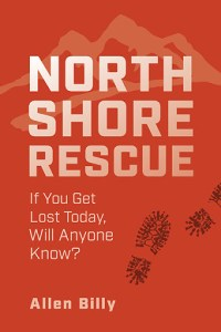 Front Cover of Book - North Shore Rescue - If You Get Lost Today, Will Anyone Know?