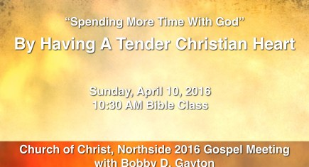 Spending More Time With God By Having A Tender Christian Heart