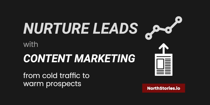 Nurture Leads with Content Marketing- From Cold to Warm Prospects