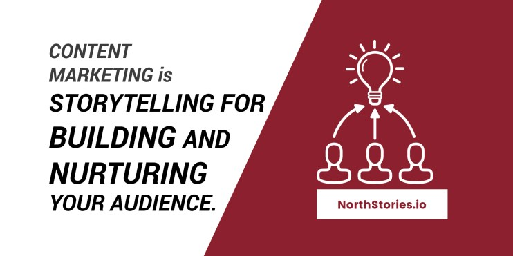 Content marketing is about storytelling that builds and nurtures an audience.