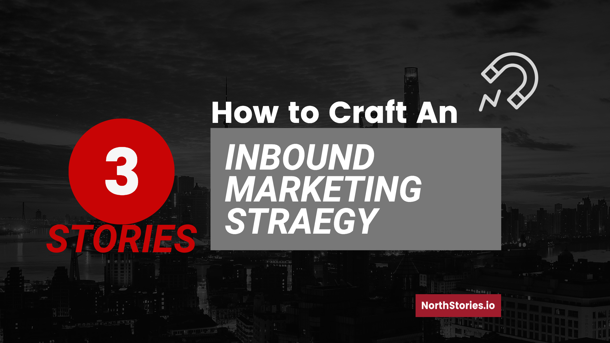 3 Stories- How to Craft an Inbound Marketing Campaign