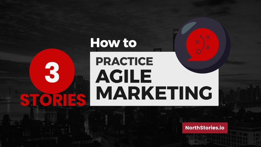 3 Stories- How to Practice Agile Marketing