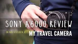 Sony a6000 review: my travel camera on northtosouth.us