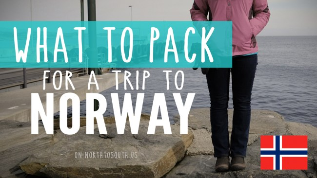 What to Pack for a Trip to Norway on northtosouth.us