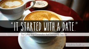 """It started with a date"" The Coffee Shop Conversation that Doomed My Desk Job"