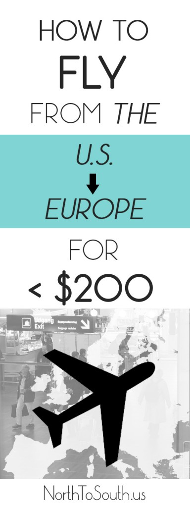 How to fly from the U.S. to Europe for Under $200