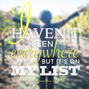 I haven't been everywhere but it's on my list travel quote by Susan Sontag