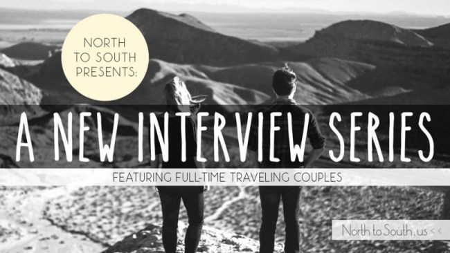 North to South's Interview Series with Full-Time Traveling Couples