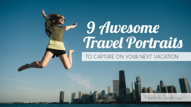 9 Awesome Travel Portraits and How to Capture Them on Your Next Vacation