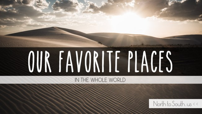 Our Favorite Places in the Whole World on North to South