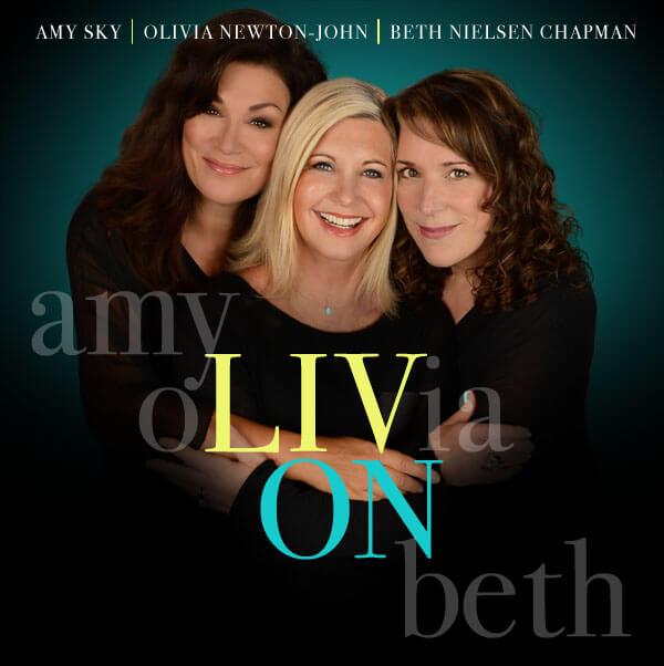 liv on feat - LIV ON: Olivia Newton John, Beth Nielsen Chapman, and Amy Sky