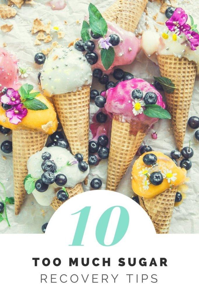 10 Too Much Sugar Recovery Tips - norulesnourishment.com