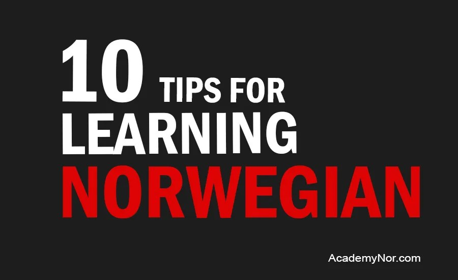 10 tips for learning Norwegian Norwegian Academy