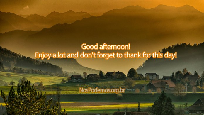 Good afternoon! Enjoy a lot and don't forget to thank for this day!