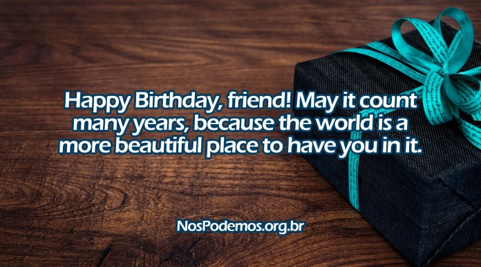 Happy Birthday, friend! May it count many years, because the world is a more beautiful place to have you in it.