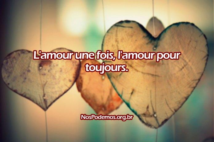 L'amour une fois, l'amour pour toujours.