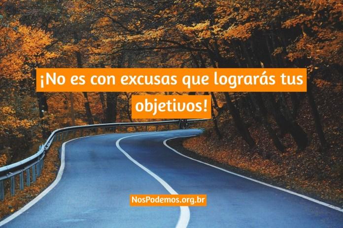 ¡No es con excusas que lograrás tus objetivos!