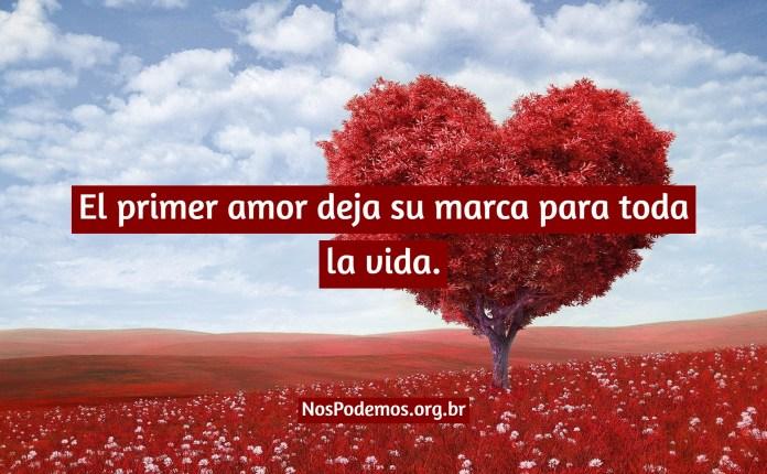 El primer amor deja su marca para toda la vida.