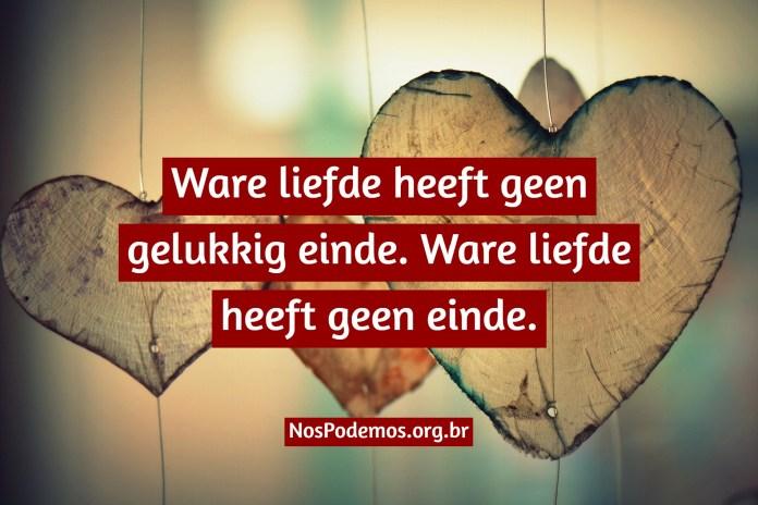Ware liefde heeft geen gelukkig einde. Ware liefde heeft geen einde.