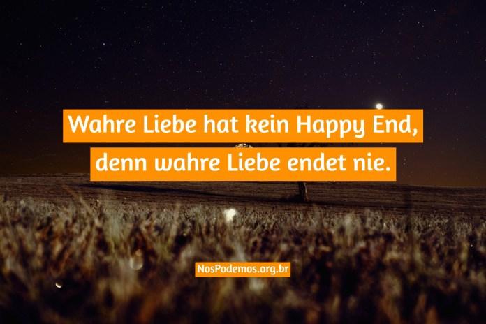 Wahre Liebe hat kein Happy End, denn wahre Liebe endet nie.