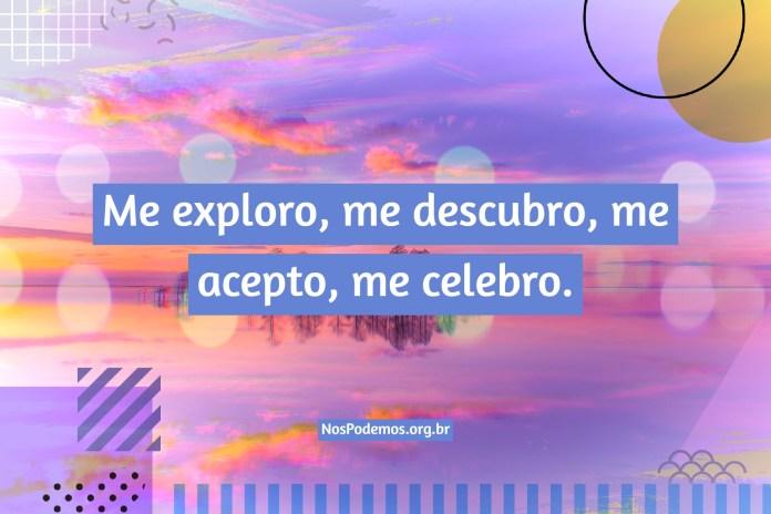 Me exploro, me descubro, me acepto, me celebro.