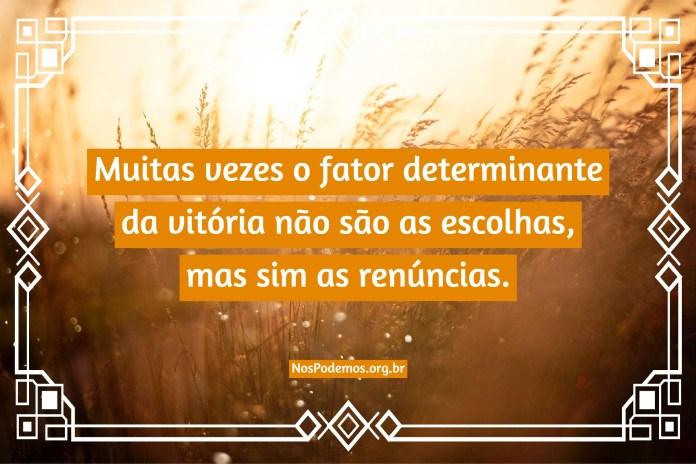 Muitas vezes o fator determinante da vitória não são as escolhas, mas sim as renúncias.