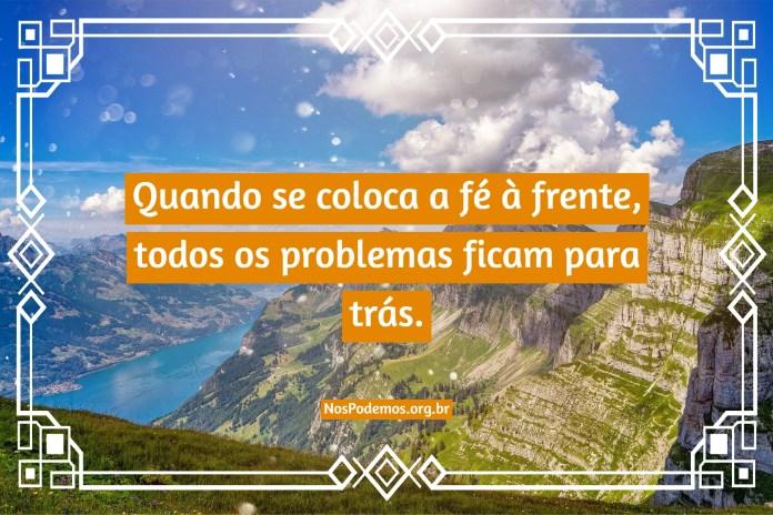 Quando se coloca a fé à frente, todos os problemas ficam para trás.