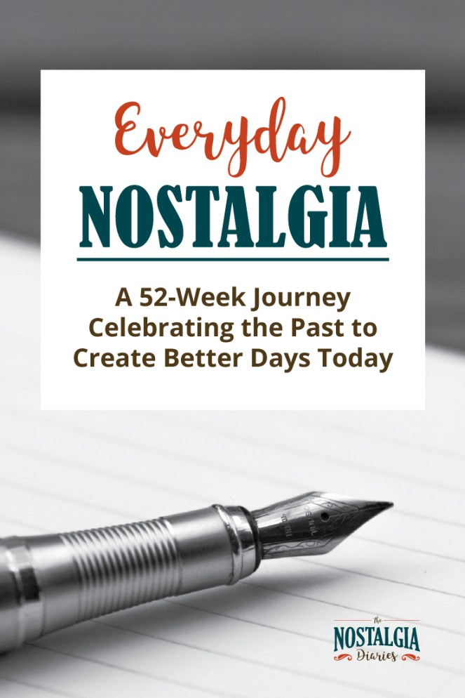 everyday-nostalgia-celebrate-past-create-better-days-today