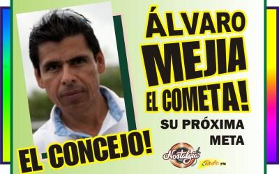 ÀLVARO MEJIA «EL COMETA» SU PRÓXIMA META…EL CONCEJO!