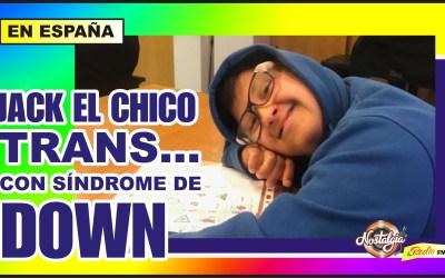 JACK EL CHICO TRANS…CON SÍNDROME DE DOWN