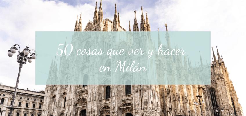 50 cosas que ver y hacer en Milan, Italia