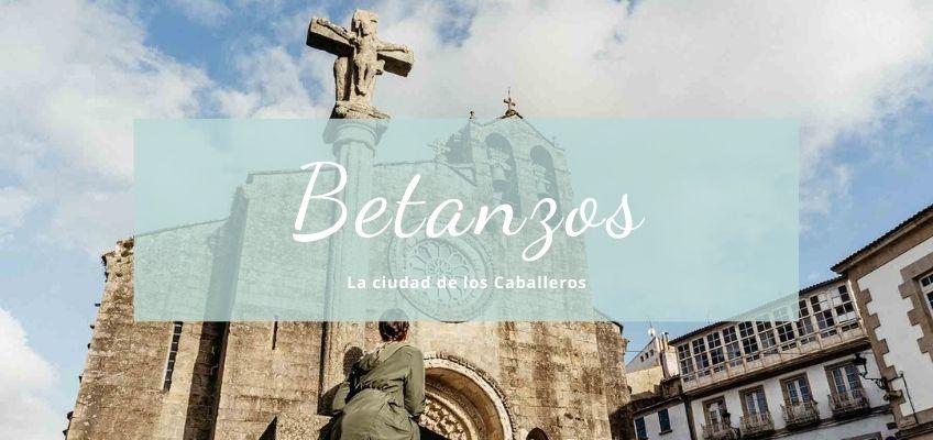 Betanzos: la ciudad de los caballeros