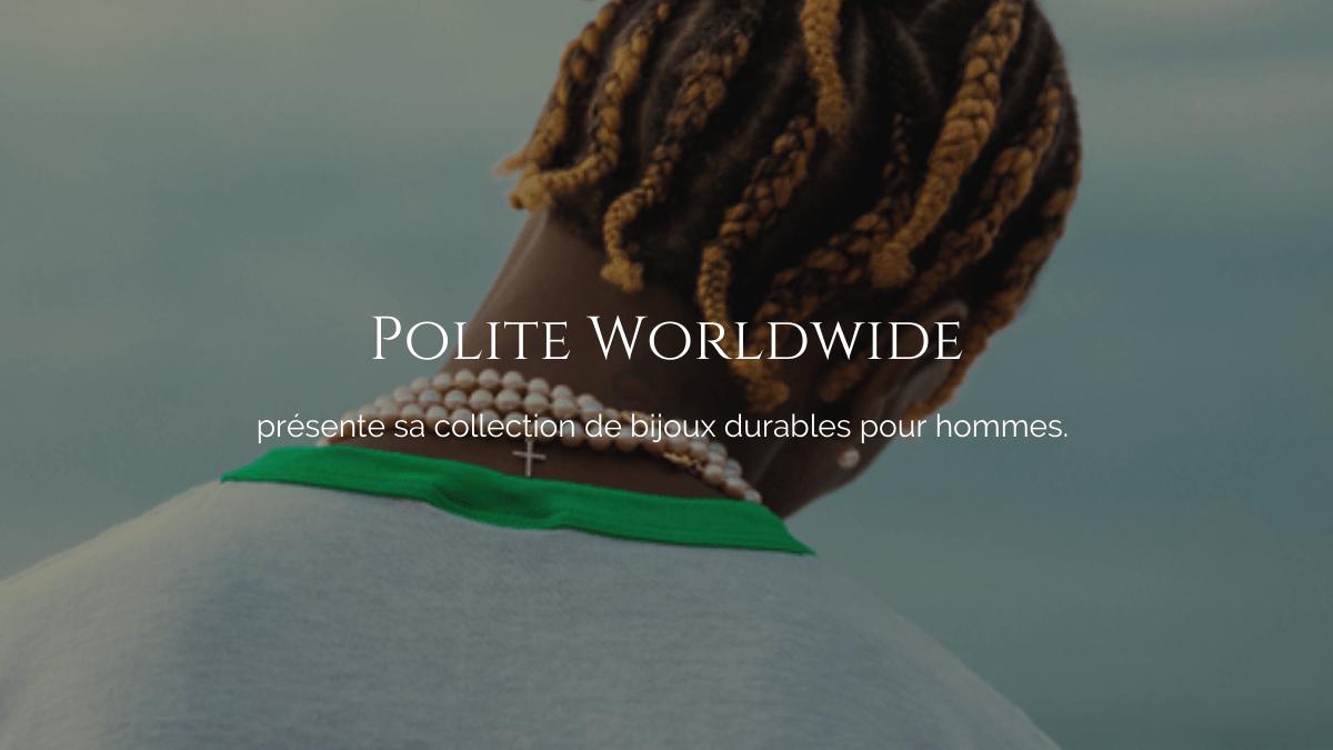 Polite Worldwide présente sa collection de bijoux durables pour hommes.