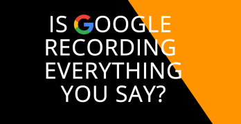 Google Listens And Records Everything You Say