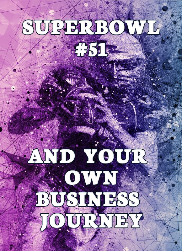 Title graphic of a football player aiming his pass. It reads Superbowl #51 and your own business journey.